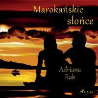 Marokańskie słońce - Adriana Rak - audiobook