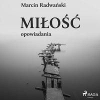 Miłość - opowiadania - Marcin Radwański - audiobook