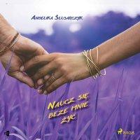 Naucz się beze mnie żyć - Angelika Ślusarczyk - audiobook