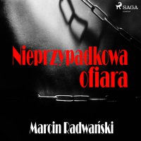 Nieprzypadkowa ofiara - Marcin Radwański - audiobook