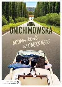 Oddam żonę w dobre ręce - Anna Onichimowska - ebook