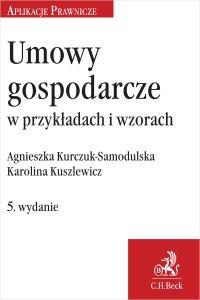 Umowy gospodarcze w przykładach i wzorach. Wydanie 5 - Agnieszka Kurczuk-Samodulska - ebook