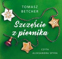 Szczęście z piernika - Tomasz Betcher - audiobook