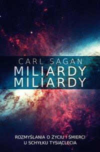 Miliardy, miliardy. Rozmyślania o życiu i śmierci u schyłku tysiąclecia - Carl Sagan - ebook