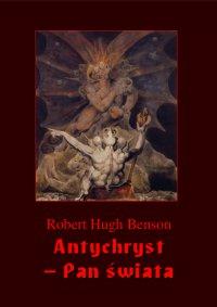 Antychryst – Pan świata - Robert Hugh Benson - ebook
