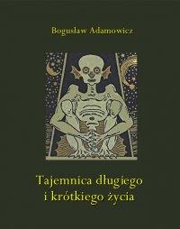 Tajemnica długiego i krótkiego życia - Bogusław Adamowicz - ebook