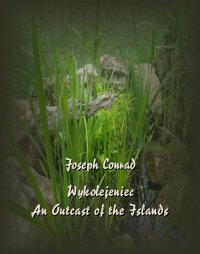Wykolejeniec. An Outcast of the Islands - Joseph Conrad - ebook