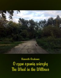 O czym szumią wierzby. The Wind in the Willows - Kenneth Grahame - ebook
