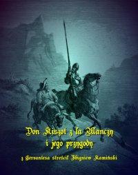 Don Kiszot z la Manczy i jego przygody - Zbigniew Kamiński - ebook