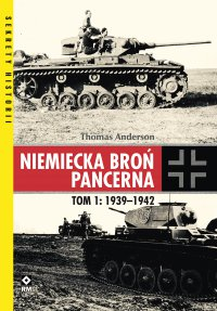 Niemiecka broń pancerna. Tom 1: 1939–1942 - Thomas Anderson - ebook