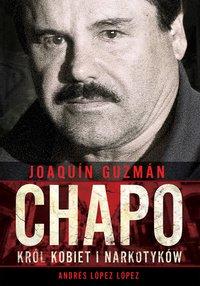 "Joaquín ""Chapo"" Guzmán. Król kobiet i narkotyków"