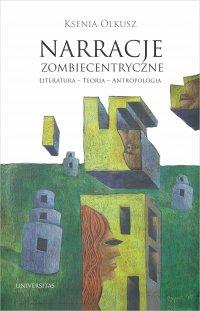 Narracje zombiecentryczne - Ksenia Olkusz - ebook