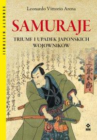 Samuraje. Triumf iupadek japońskich wojowników