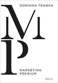 Marketing Premium - Dominika Trawka - ebook