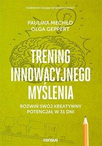 Trening innowacyjnego myślenia. Rozwiń swój kreatywny potencjał w 31 dni - Paulina Mechło - ebook
