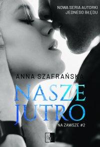 Nasze jutro - Anna Szafrańska - ebook