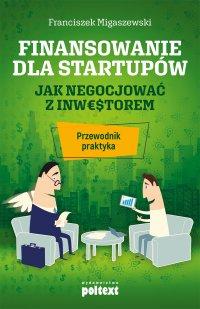 Finansowanie dla startupów. Jak negocjować z inwestorem - przewodnik praktyka