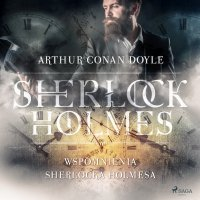 Wspomnienia Sherlocka Holmesa - Sir Arthur Conan Doyle - audiobook