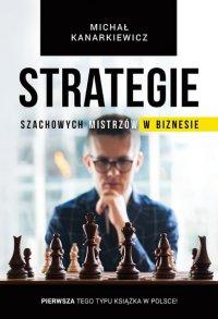 Strategie Szachowych Mistrzów w Biznesie - Michał Kanarkiewicz - ebook