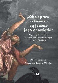 Obok praw człowieka są jeszcze jego obowiązki. Wybór publicystyki ks. Jana Łady Gnatowskiego z lat 1879–1909 - Aleksandra Ewelina Mikinka - ebook