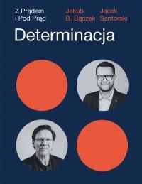 Determinacja. Z prądem i pod prąd - Jakub B. Bączek - ebook