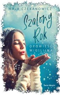 Szalony rok. Opowieść wigilijna - Maja Czekanowicz - ebook