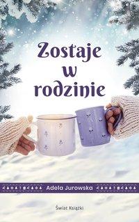 Zostaje w rodzinie - Adela Jurowska - ebook