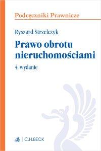 Prawo obrotu nieruchomościami. Wydanie 4 - Ryszard Strzelczyk - ebook