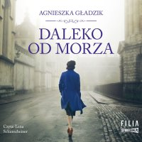 Daleko od morza - Agnieszka Gładzik - audiobook