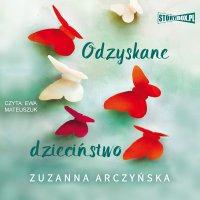 Odzyskane dzieciństwo - Zuzanna Arczyńska - audiobook