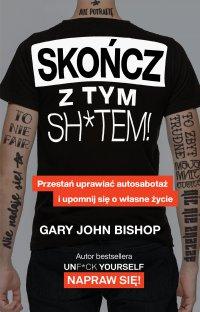 Skończ z tym sh*tem! - Gary John Bishop - ebook