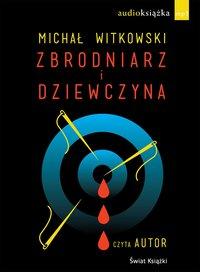 Zbrodniarz i dziewczyna - Michał Witkowski - audiobook