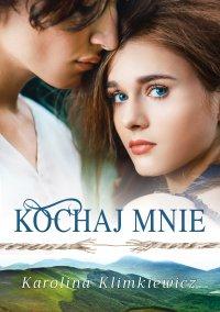 Kochaj mnie - Karolina Klimkiewicz - ebook