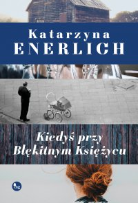 Kiedyś przy błękitnym księżycu - Katarzyna Enerlich - audiobook