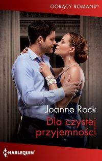 Dla czystej przyjemności - Joanne Rock - ebook