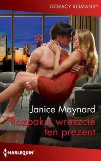 Rozpakuj wreszcie ten prezent - Janice Maynard - ebook