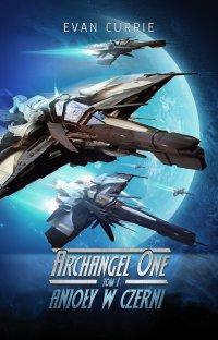 Archangel One. Tom 1. Anioły w czerni - Evan Currie - ebook