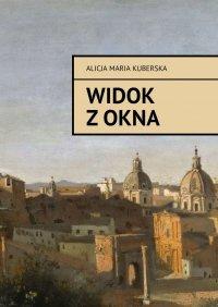 Widok z okna - Alicja Kuberska - ebook