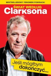 Świat według Clarksona. Jeśli mógłbym dokończyć… - Jeremy Clarkson - ebook