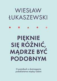 Pięknie się różnić, mądrze być podobnym - Wiesław Łukaszewski - ebook
