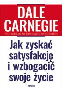 Jak zyskać satysfakcję i wzbogacić swoje życie - Dale Carnegie - ebook