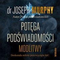 Potęga podświadomości. Modlitwy - Joseph Murphy - audiobook