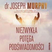 Moc modlitwy. Niezwykła potęga podświadomości - Joseph Murphy - audiobook