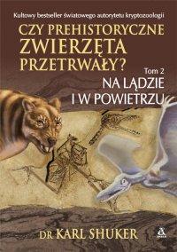 Czy prehistoryczne zwierzęta przerwały? Tom 2. Na lądzie i w powietrzu - dr Karl Shuker - ebook