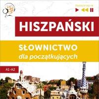 Hiszpański. Słownictwo dla początkujących – Słuchaj & Ucz się (Poziom A1 – A2) - Dorota Guzik - audiobook