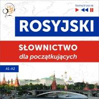 Rosyjski. Słownictwo dla początkujących – Słuchaj & Ucz się (Poziom A1 – A2) - Dorota Guzik - audiobook
