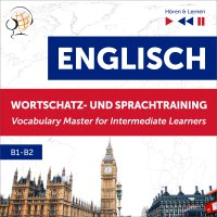 Englisch Wortschatz- und Sprachtraining B1-B2 – Hören & Lernen: English Vocabulary Master for Intermediate Learners - Dorota Guzik - audiobook
