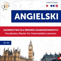 Angielski. Słownictwo dla średnio zaawansowanych: English Vocabulary Master for Intermediate Learners (Słuchaj i Ucz się – Poziom B1-B2) - Dorota Guzik - audiobook
