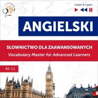 Angielski. Słownictwo dla zaawansowanych: English Vocabulary Master for Advanced Learners (Słuchaj i Ucz się – Poziom B2-C1) - Dorota Guzik - audiobook