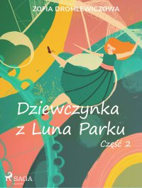 Dziewczynka z Luna Parku. Część 2 - Zofia Dromlewiczowa - ebook